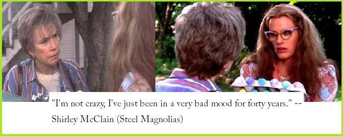 Like some people I know!  steel magnolias quotes