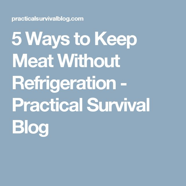 5 Ways to Keep Meat Without Refrigeration - Practical Survival Blog