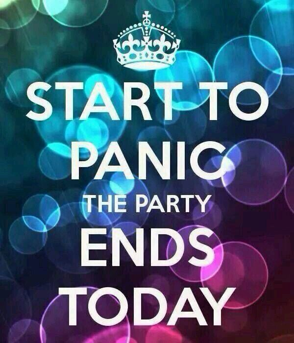 Start to panic party ends today