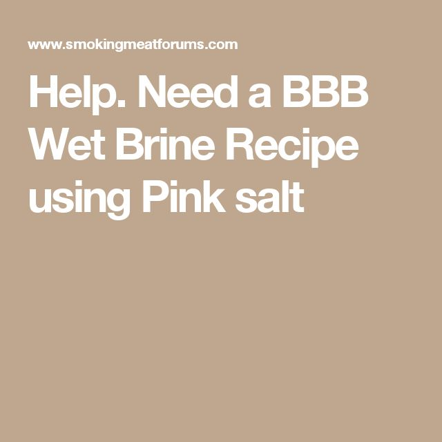 Help.  Need a BBB Wet Brine Recipe using Pink salt
