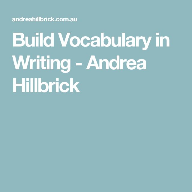Build Vocabulary in Writing - Andrea Hillbrick
