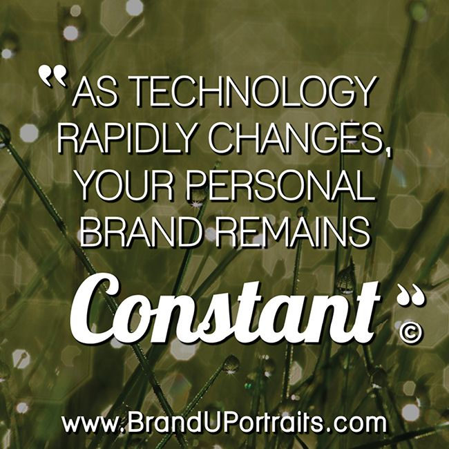 """As technology rapidly changes, your personal brand remains constant."" http://www.branduportraits.com/"