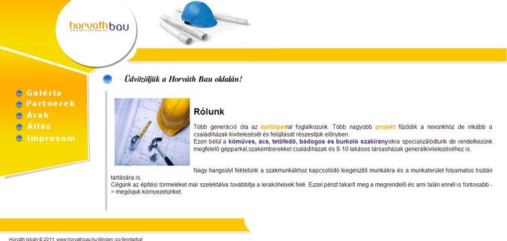 Horváth Bau Kft. A honlap indexe a www.horvath-bau.hu címen volt elérhető, egy rendkívül tehetséges feltörekvő vállalkozó, a budapesti Horváth István kérésére egy enyhe designos formába forduló minimalista sárga weboldalt készítettem.