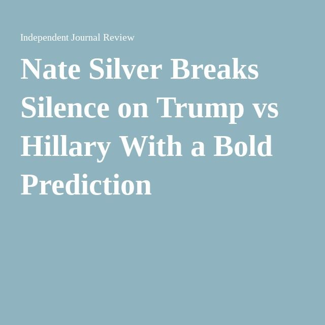 Nate Silver Breaks Silence on Trump vs Hillary With a Bold Prediction