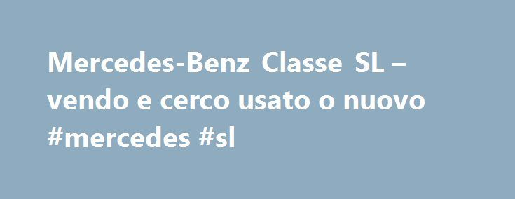 Mercedes-Benz Classe SL – vendo e cerco usato o nuovo #mercedes #sl http://commercial.remmont.com/mercedes-benz-classe-sl-vendo-e-cerco-usato-o-nuovo-mercedes-sl/  # Mercedes-Benz Classe SL – vendo e cerco usato o nuovo – AutoScout24 * Ulteriori informazioni sul consumo dichiarato di carburante e sulle emissioni specifiche dichiarate di CO2 delle autovetture nuove sono reperibili nella guida sul consumo di carburante e sulle emissioni specifiche delle autovetture nuove, distribuita…