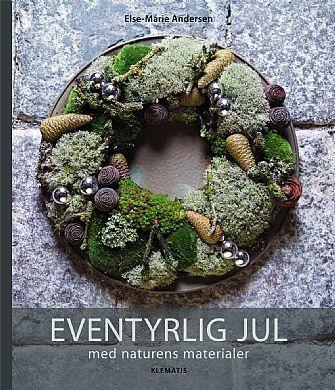 Eventyrlig jul med naturens materialer | Hobbybøger - Blomsterdekoration - Forlaget Klematis A/S
