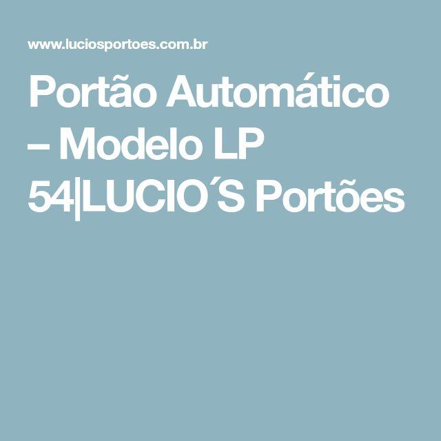 Portão Automático – Modelo LP 54|LUCIO´S Portões