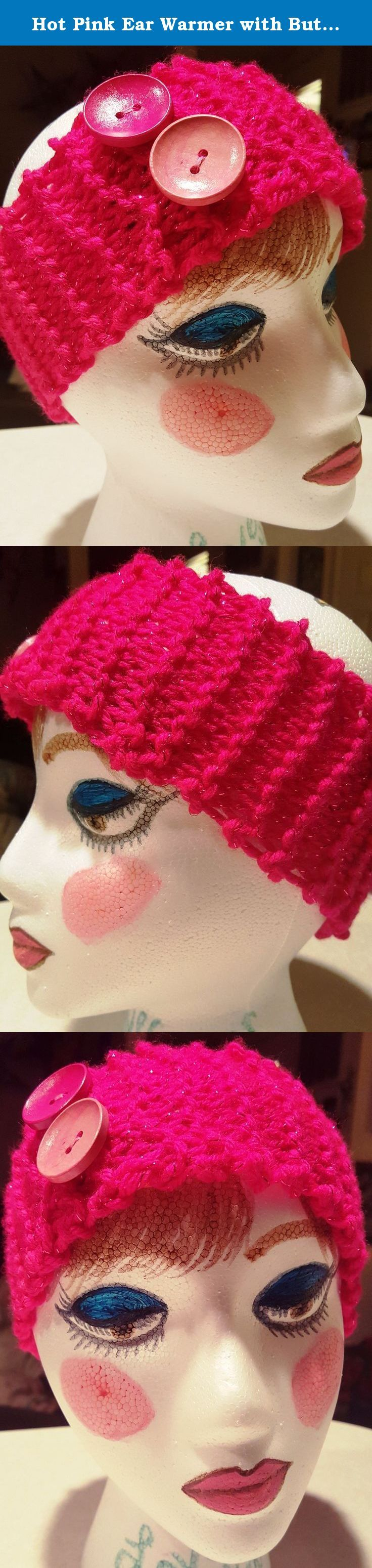 Hot Pink Ear Warmer with Buttons. Adorable, hot pink ear warmer with two pink buttons (sewn on) and metallic strands throughout. Standard, adult -sized. Acrylic yarn, lightweight and has stretch to it.