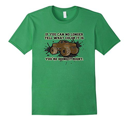 Mens Muddy Monster Truck T-Shirt 2XL Grass Monster Truck ... https://www.amazon.com/dp/B073YZBZ9M/ref=cm_sw_r_pi_dp_x_AjbDzbWDZFJ0J  If you can no longer tell what color it is, you're doing it right. A funny monster truck/big truck shirt. Muddy truck shirt, truck mudders.