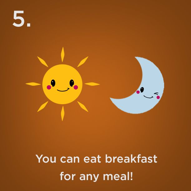 Reason #5 - You can eat breakfast for any meal!