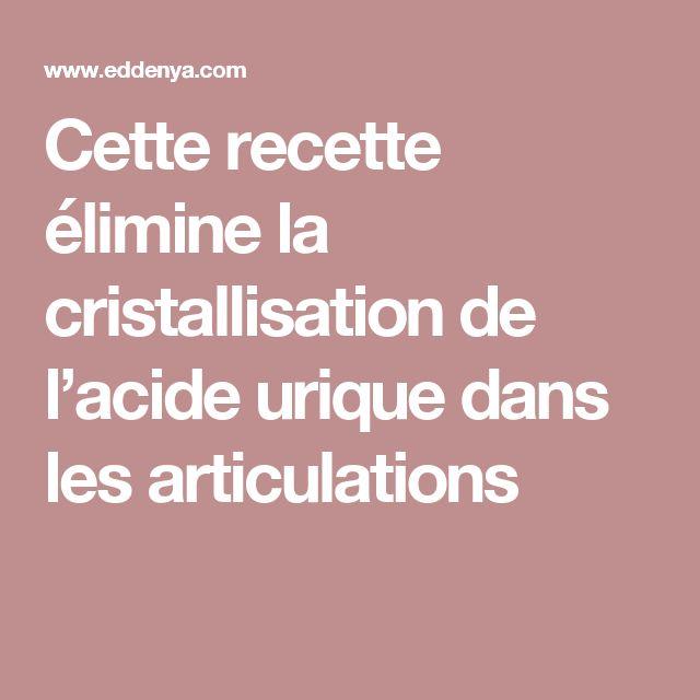 Cette recette élimine la cristallisation de l'acide urique dans les articulations