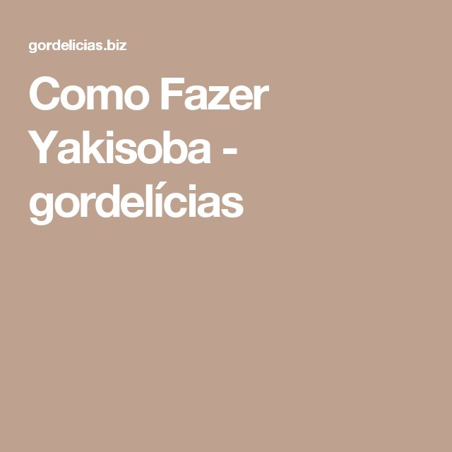 Como Fazer Yakisoba - gordelícias