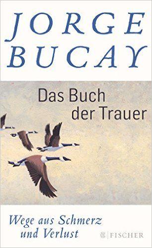 Das Buch der Trauer: Wege aus Schmerz und Verlust: Amazon.de: Jorge Bucay, Lisa…