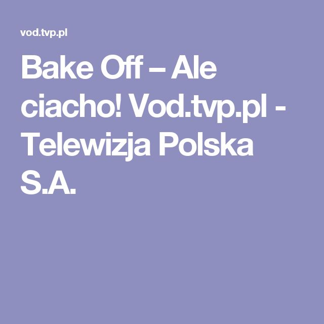 Bake Off – Ale ciacho! Vod.tvp.pl - Telewizja Polska S.A.