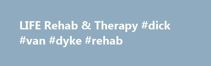 LIFE Rehab & Therapy #dick #van #dyke #rehab http://india.remmont.com/life-rehab-therapy-dick-van-dyke-rehab/  # LIFE Rehab & Therapy Regaining muscle strength and flexibility, improving coordination and endurance, and providing alternative measures for coping with physical restrictions put you back into everyday living safely. At LIFE Rehab Therapy at Van Dyk, you can regain self-confidence and independence in the comfort of a care-focused environment. LIFE Rehab Therapy inpatient services…