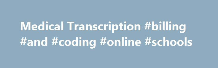 "Medical Transcription #billing #and #coding #online #schools http://new-orleans.remmont.com/medical-transcription-billing-and-coding-online-schools/  # Medical Transcription & Degree Programs Bureau of Labor Statistics, U.S. Department of Labor, ""Occupational Outlook Handbook, 2014-15 Edition,"" Medical Records and Health Information Technicians, Jan. 8, 2014, http://www.bls.gov/ooh/healthcare/medical-records-and-health-information-technicians.htm#tab-1 Bureau of Labor Statistics, U.S…"