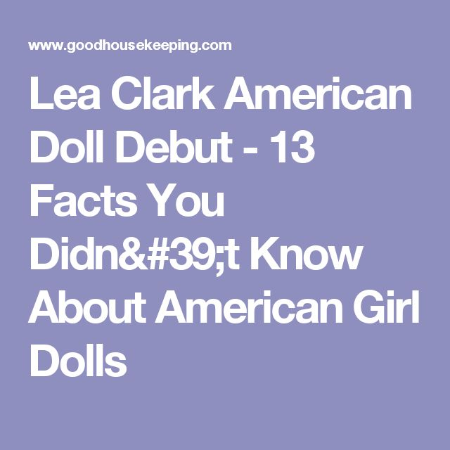 Lea Clark American Doll Debut - 13 Facts You Didn't Know About American Girl Dolls