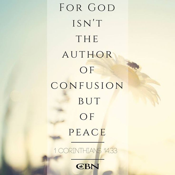 for God is not a God of confusion but of peace, as in all the churches of the saints. (1 Corinthians 14:33 NAS)