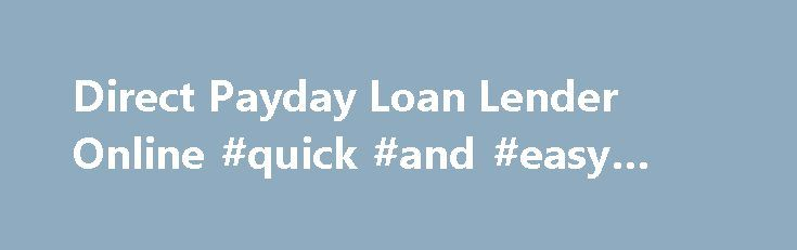 Direct Payday Loan Lender Online #quick #and #easy #loans http://loans.remmont.com/direct-payday-loan-lender-online-quick-and-easy-loans/  #instant payday loan # Direct Payday Loan Lender Online Instant Cash. Immediate Relief. Funds Today – for an Easier Tomorrow. At Instant Payday Cash, it's Payday – Every Day. Welcome to Instant Payday Cash, your direct payday lender for quick and instant payday loans. No faxing, no credit checks – just quick cash when you […]The post Direct Payday Loan…