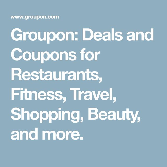Groupon: Deals and Coupons for Restaurants, Fitness, Travel, Shopping, Beauty, and more.