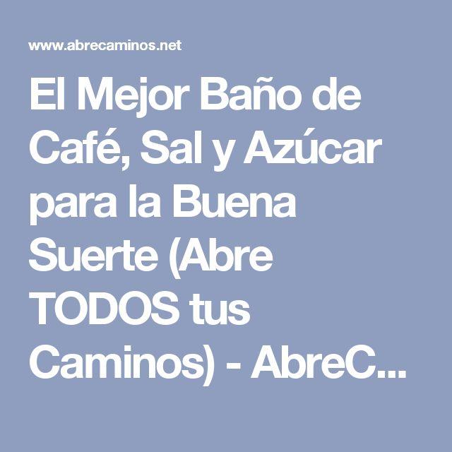 El Mejor Baño de Café, Sal y Azúcar para la Buena Suerte (Abre TODOS tus Caminos) - AbreCaminos