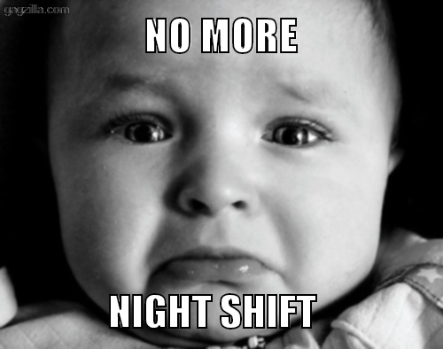 No More Night Shift 171 Gazilla Funny Memes And Pictures Funny Pinterest Funny Night And