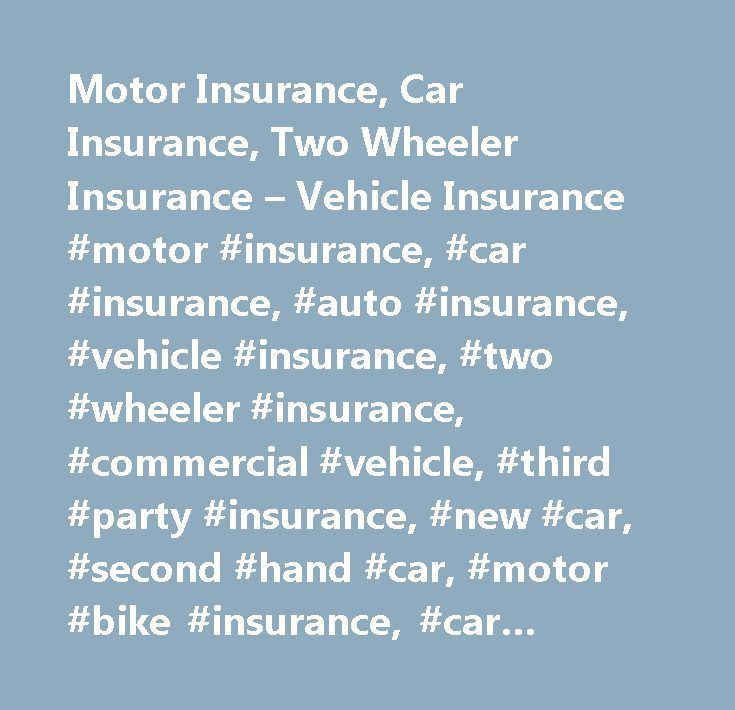 Motor Insurance, Car Insurance, Two Wheeler Insurance – Vehicle Insurance #motor #insurance, #car #insurance, #auto #insurance, #vehicle #insurance, #two #wheeler #insurance, #commercial #vehicle, #third #party #insurance, #new #car, #second #hand #car, #motor #bike #insurance, #car #insurance #calculator, #compare, #comparison…