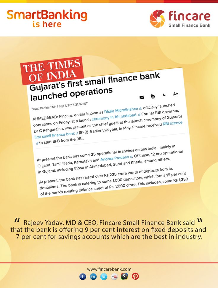 """""""Rajeev Yadav, MD & CEO of the Fincare Small Finance Bank said that"""" the bank is offering 9 per cent interest on fixed deposits and 7 per cent for savings accounts which are the best in industry.  Read more: http://timesofindia.indiatimes.com/city/ahmedabad/gujarats-first-small-finance-bank-launched-operations/articleshow/60327617.cms"""