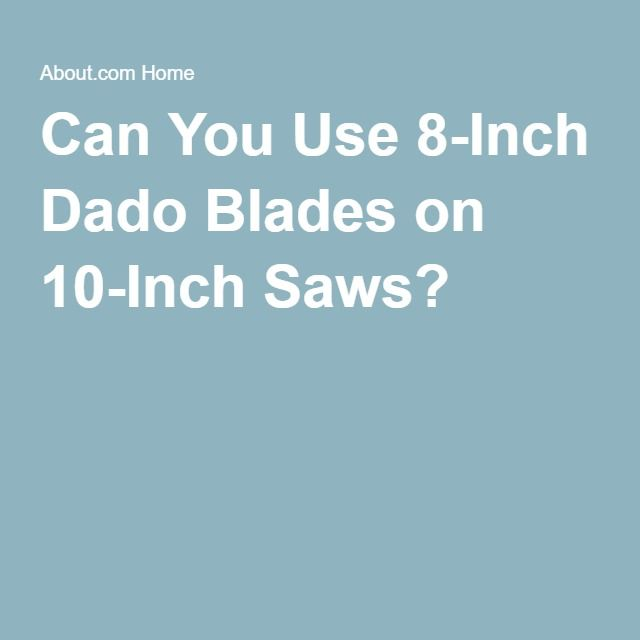 The 25 best table saw dado blade ideas on pinterest table saw can you use 8 inch dado blades on 10 inch saws greentooth Images