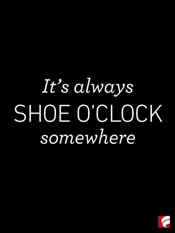 For those who just love shoes and know that fabulous footwear is always a must!