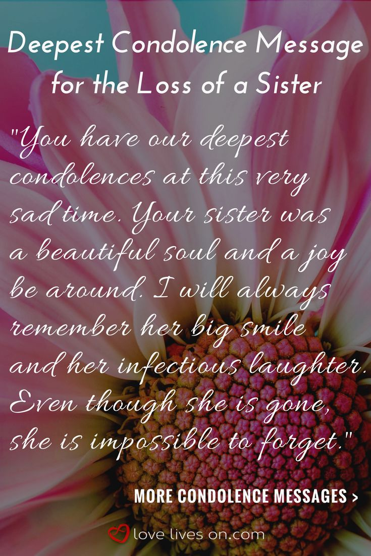 One of our sample condolence message for someone who lost a beloved sister. Click to browse 275+ more condolence messages to help you articulate your heartfelt condolences for various types of loss.  Sympathy Quotes | What to Write in a Sympathy Card | Condolences | How to Give Condolences |  Sympathy Quotes for Death | Sympathy Quotes | Condolences | Condolence | My Condolences | Condolences Messages | Heartfelt Condolences