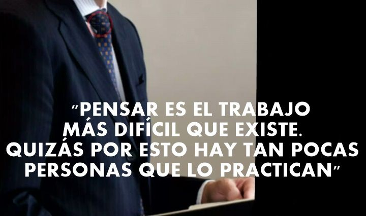 "☺""Thinking is the hardest work there is. Perhaps because of this there are so few people who practice it "" Like, comments and shares. . Please God bless you. ☻""Pensar es el trabajo más difícil que existe. quizas por esto hay tan pocas personas que lo practican"" Gusta, comenta y comparte. . Por favor Dios les bendiga."