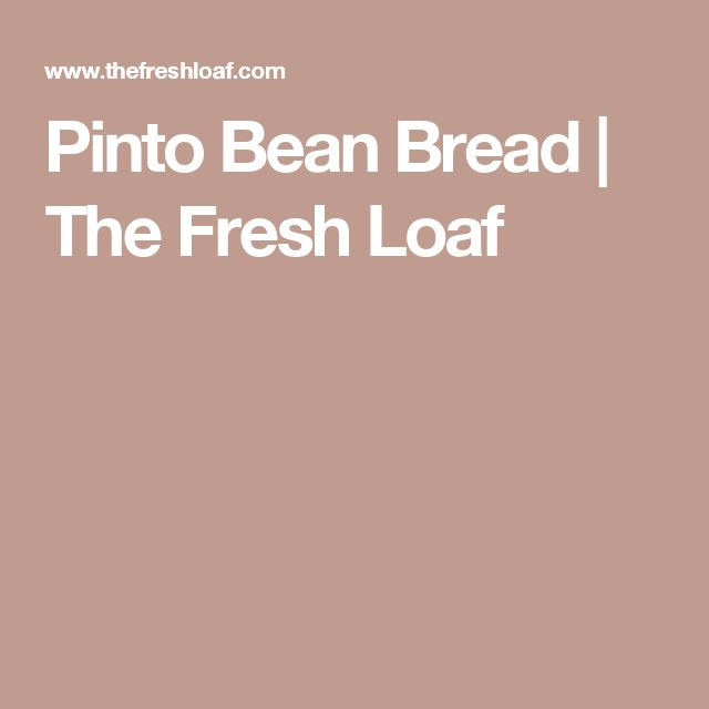 Pinto Bean Bread | The Fresh Loaf