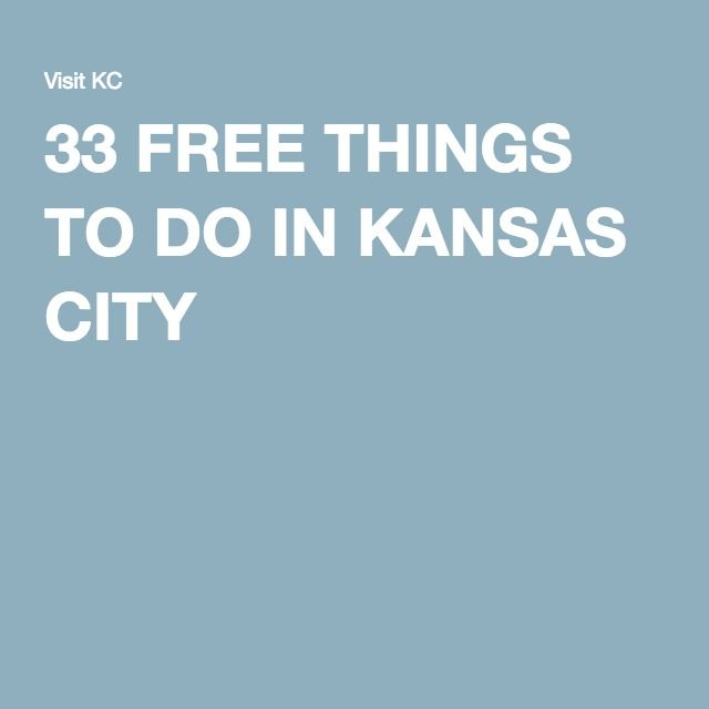 33 FREE THINGS TO DO IN KANSAS CITY