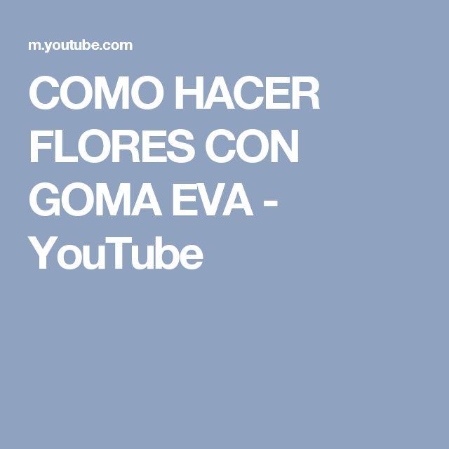 COMO HACER FLORES CON GOMA EVA - YouTube