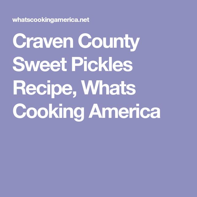 Craven County Sweet Pickles Recipe, Whats Cooking America