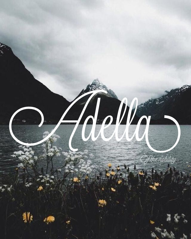 Adella, Meaning: of the nobility, Spanish names, A baby girl names, A baby names, female names, whimsical baby names, baby girl names, traditional names, names that start with A, strong baby names, unique baby names, ttc