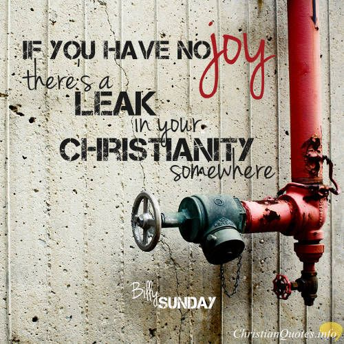 Billy Sunday Quote - Three Reasons To Be Joyful When The World Says You Shouldn't Be  Click for commentary on this quote #Christianquote