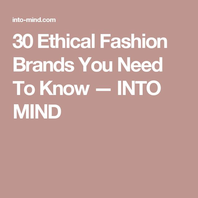 30 Ethical Fashion Brands You Need To Know — INTO MIND