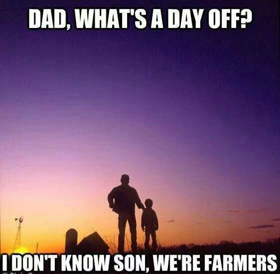 Farming Quotes: Dad, What's A Day Off? I Don't Know Son, We're Farmers