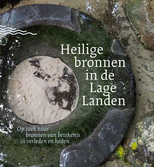 'Heilige bronnen in de Lage Landen - op zoek naar bronnen van betekenis in verleden en heden', 13 auteurs