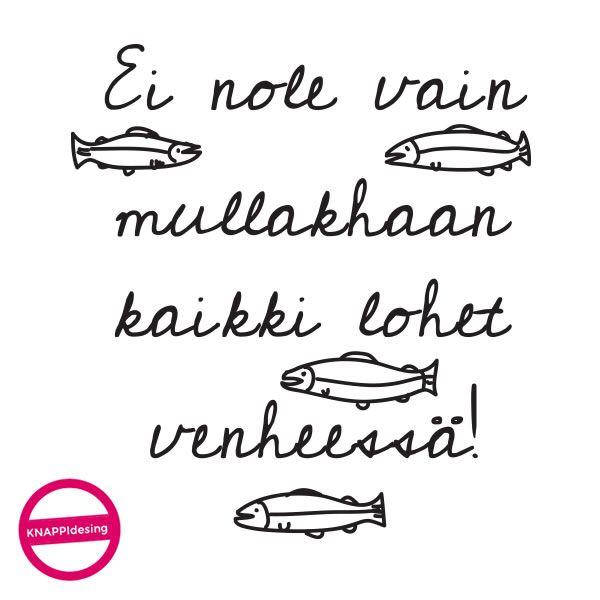 Ei nole mullakhaan kaikki lohet venheessä!  #meänkieli #peräpohjola #tornionjokilaakso #murre #murrepaita #lohi #kala #tpaita #tpaidat #spreadshirt #knappidesign #knappi #huumori #hulluus