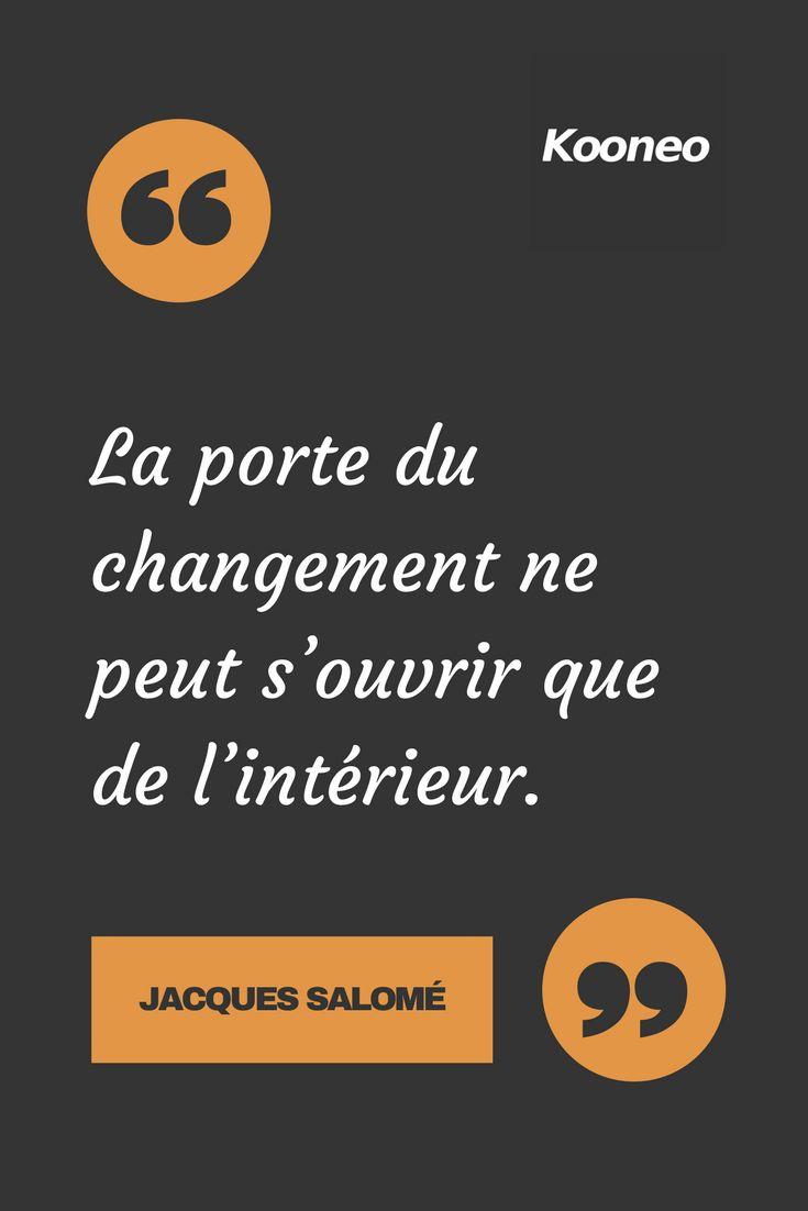 La porte du changement ne peut s'ouvrir que de l'intérieur. JACQUES SALOMÉ #Motivation #Citations #Ecommerce #Kooneo #venteenligne #achatenligne Vendez en ligne avec Kooneo > www.kooneo.com