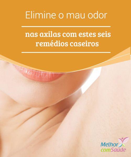Elimine o mau #odor nas #axilas com seis remédios caseiros  Aprenda a fazer #desodorantes #caseiros para #eliminar o mau odor nas axilas naturalmente!