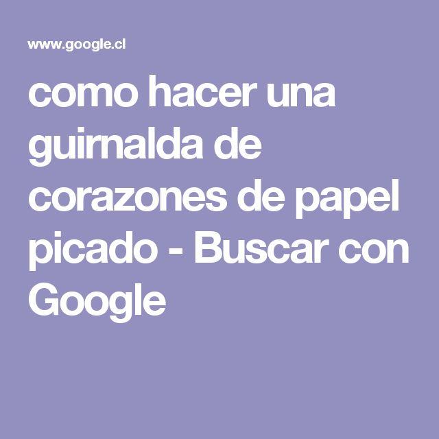 como hacer una guirnalda de corazones de papel picado - Buscar con Google