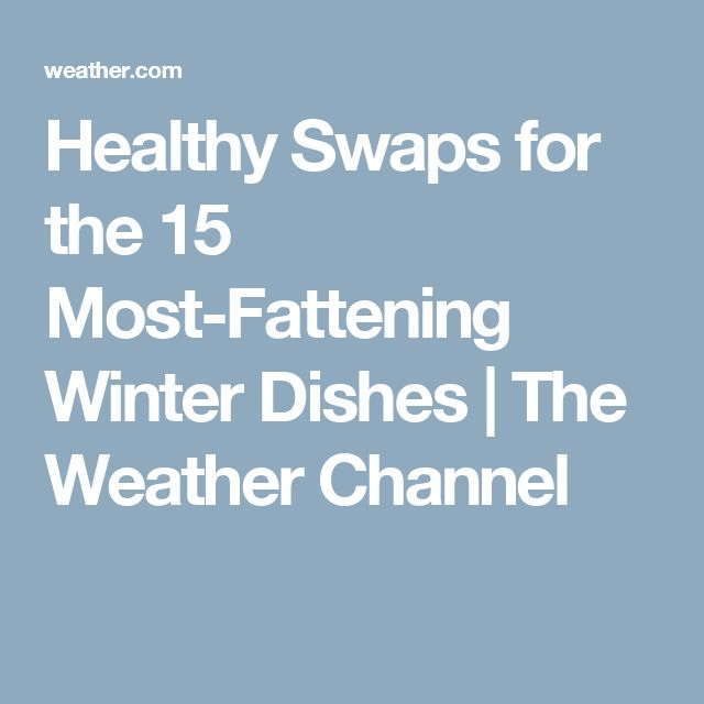 Healthy Swaps for the 15 Most-Fattening Winter Dishes | The Weather Channel