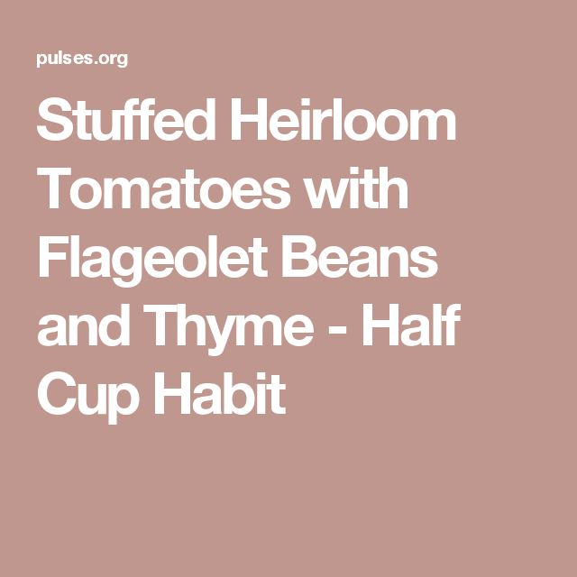 Stuffed Heirloom Tomatoes with Flageolet Beans and Thyme - Half Cup Habit