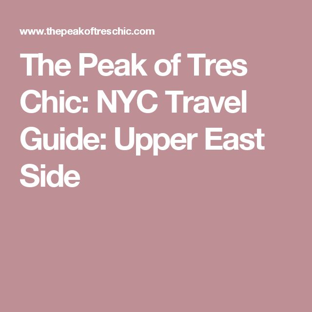 The Peak of Tres Chic: NYC Travel Guide: Upper East Side