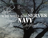 Vinyl Car Window Decal 6h x 11w - She who waits also SERVES....Proud NAVY Girlfriend - patriotic military window decal vinyl car decal
