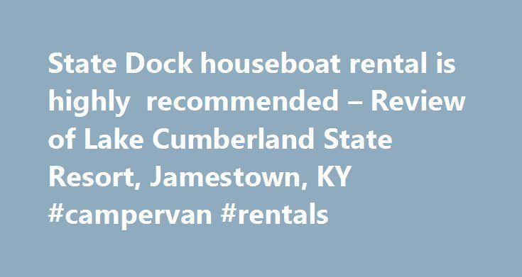 State Dock houseboat rental is highly recommended – Review of Lake Cumberland State Resort, Jamestown, KY #campervan #rentals http://rentals.remmont.com/state-dock-houseboat-rental-is-highly-recommended-review-of-lake-cumberland-state-resort-jamestown-ky-campervan-rentals/  #lake cumberland houseboat rentals # We stayed here for a night on the 4th of July. We rented a houseboat at VERY nearby State Dock for the next morning. The staff at check in was very friendly and helpful. The. We stayed…
